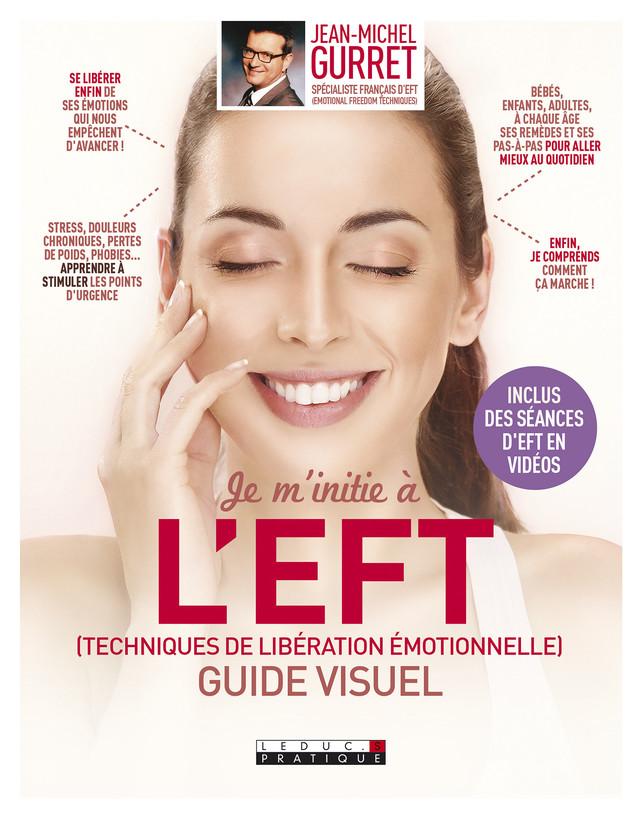 Je m'initie à l'EFT (Techniques de libération émotionnelle), guide visuel - Jean-Michel Gurret - Éditions Leduc