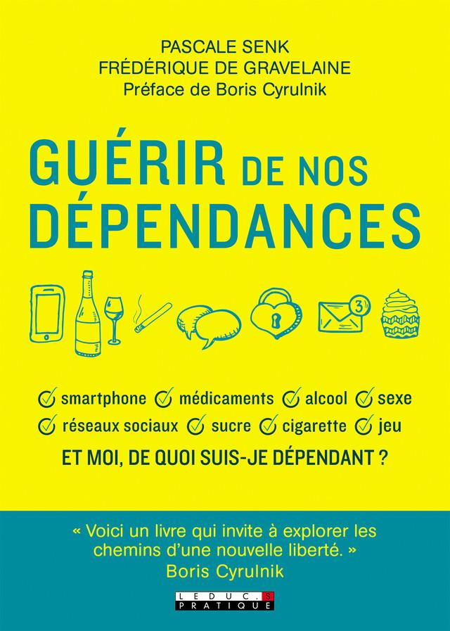 Guérir de nos dépendances - Pascale Senk, Frédérique de Gravelaine - Éditions Leduc Pratique