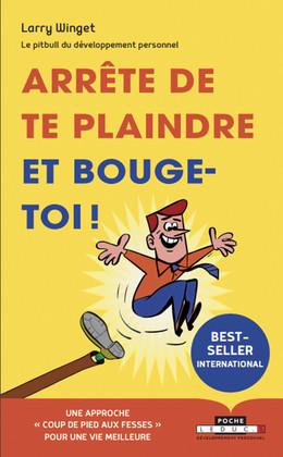 Arrête de te plaindre et bouge-toi !  - Larry Winget - Éditions Leduc Pratique