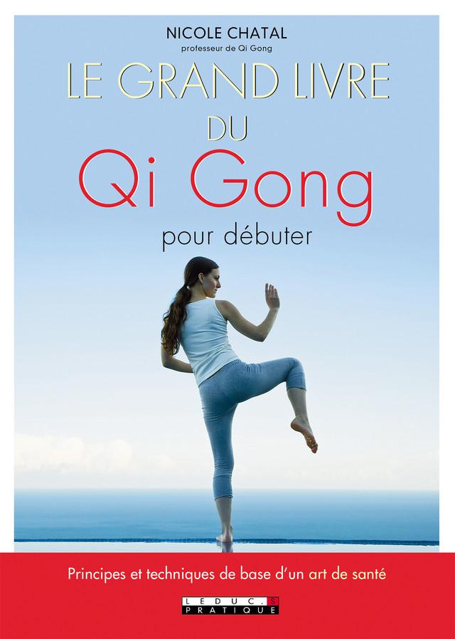 Le grand livre du Qi Gong pour débuter - Nicole Chatal - Éditions Leduc