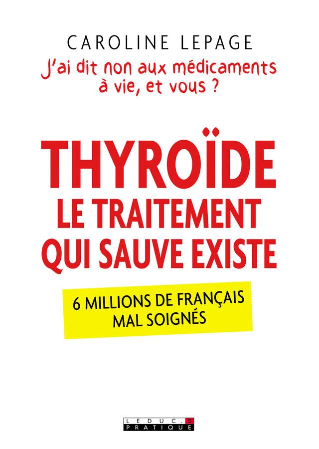 Thyroïde, le traitement qui sauve existe - Caroline Lepage - Éditions Leduc