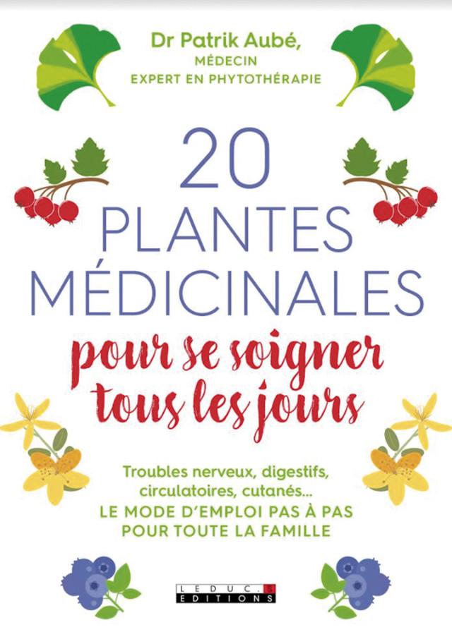 20 plantes médicinales pour se soigner tous les jours - Dr Patrick Aubé - Éditions Leduc