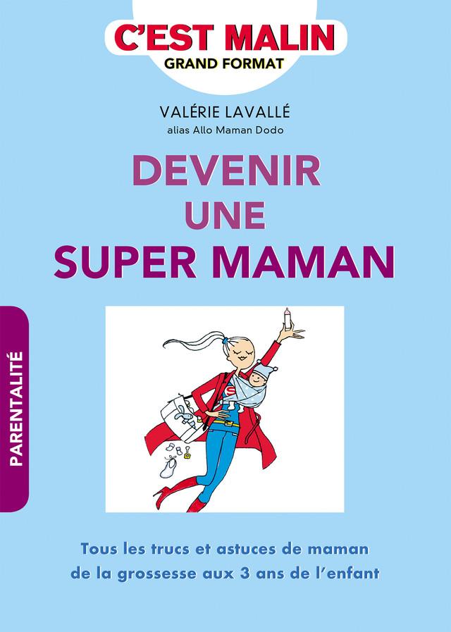 Devenir une super maman, c'est malin - Valérie Lavallé - Éditions Leduc Pratique