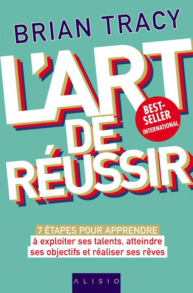 L'art de réussir - Brian Tracy - Éditions Alisio