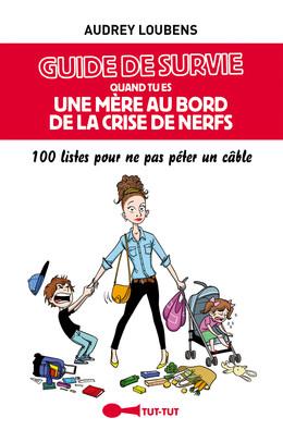 Guide de survie quand tu es une mère au bord de la crise de nerfs - Audrey Loubens - Éditions Leduc Humour