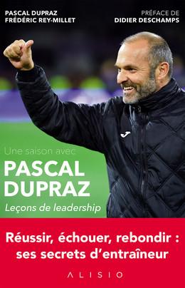 Une saison avec Pascal Dupraz - Leçons de leadership - Pascal Dupraz, Frédéric Rey-Millet - Éditions Alisio