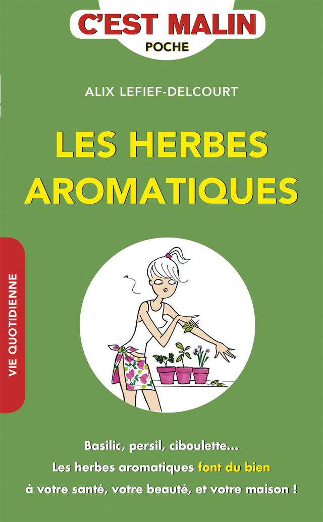 Les herbes aromatiques, c'est malin - Alix Lefief-Delcourt - Éditions Leduc Pratique