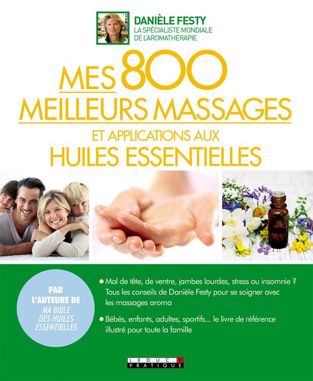 Mes 800 meilleurs massages et applications aux huiles essentielles - Danièle Festy - Éditions Leduc