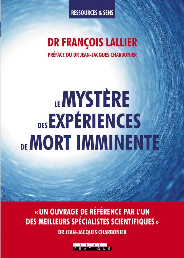 Le mystère des expériences de mort imminente - Dr François Lallier - Éditions Leduc