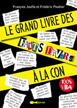 Le grand livre des faits divers à la con - Frédéric Pouhier, François Jouffa - Éditions Leduc Humour