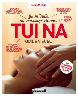 Je m'initie au massage chinois Tui Na, guide visuel - Maria Mercati - Éditions Leduc