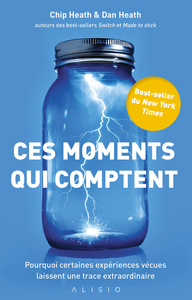 Ces moments qui comptent - Dan Heath, Chip Heath - Éditions Alisio