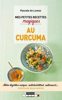 Mes petites recettes magiques au curcuma - Pascale de Lomas - Éditions Leduc