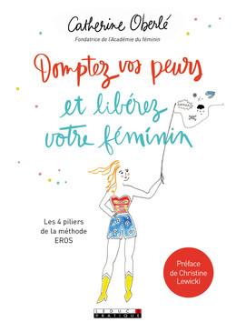 Domptez vos peurs et libérez votre féminin  - Catherine Oberlé - Éditions Leduc Pratique