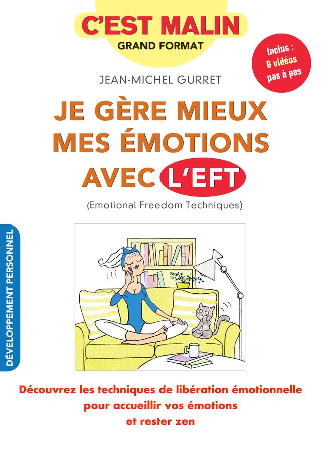 Je gère mieux mes émotions avec l'EFT, c'est malin - Jean-Michel Gurret - Éditions Leduc Pratique