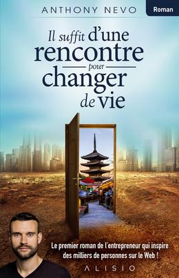Il suffit d'une rencontre pour changer de vie - Anthony Nevo - Éditions Alisio