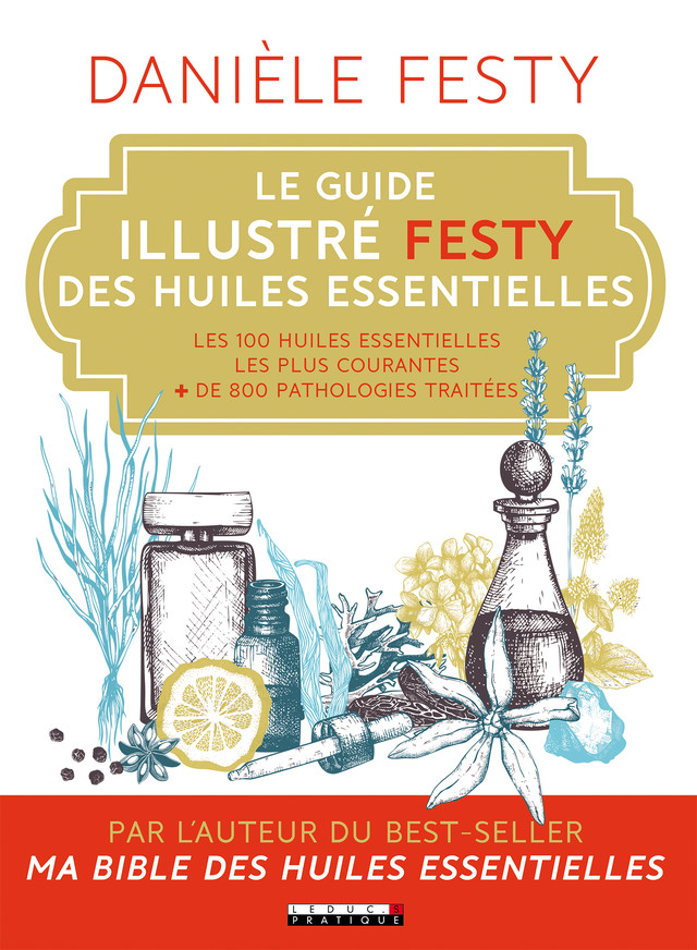 Le guide illustré Festy des huiles essentielles - Danièle Festy - Éditions Leduc