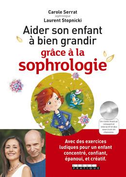 Aider son enfant à bien grandir grâce à la sophrologie - Carole Serrat, Laurent Stopnicki - Éditions Leduc