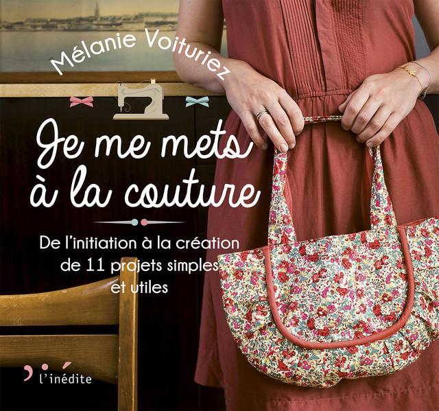 Je me mets à la couture - Mélanie Voituriez - Éditions L'Inédite