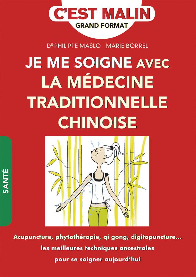 Je me soigne avec la médecine traditionnelle chinoise, c'est malin - Marie Borrel, Dr Philippe Maslo - Éditions Leduc