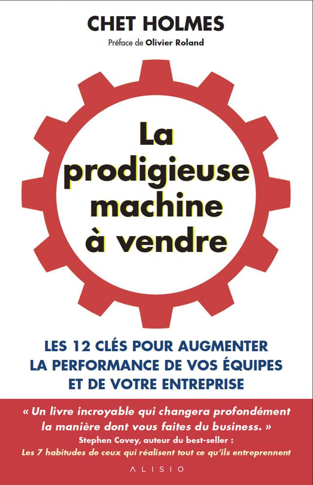 La prodigieuse machine à vendre - Chet Holmes - Éditions Alisio