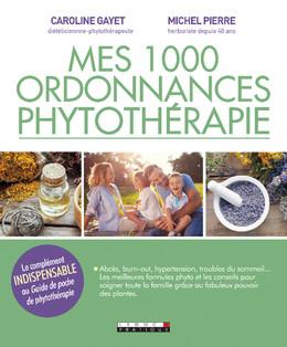 Mes 1000 ordonnances phytothérapie - Caroline Gayet, Michel Pierre - Éditions Leduc