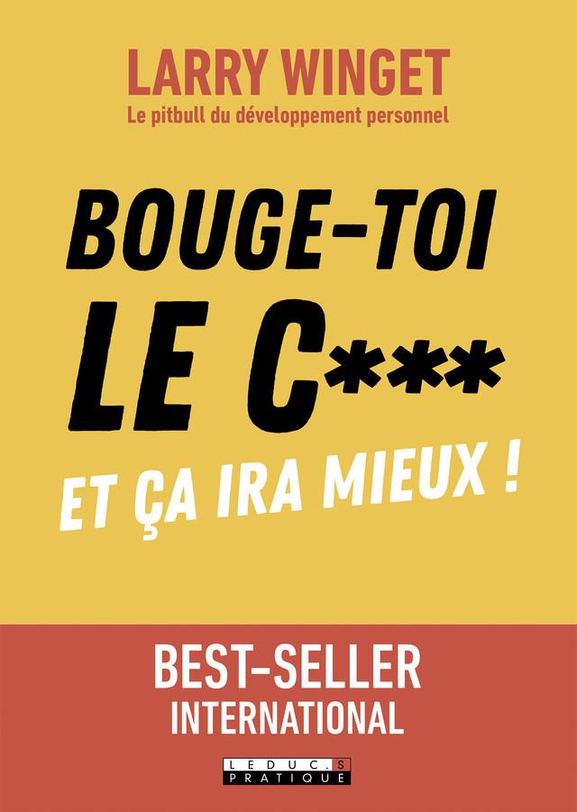 Bouge-toi le c*** ! - Larry Winget - Éditions Leduc Pratique