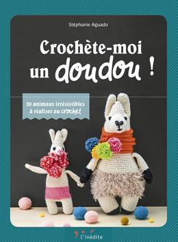 Crochette-moi un doudou !  - Stéphanie Aguado - Éditions L'Inédite