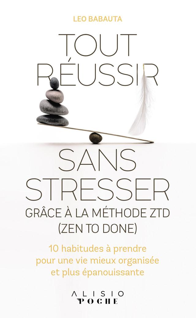 Tout réussir sans stresser grâce à la méthode ZTD - Leo Babauta - Éditions Alisio