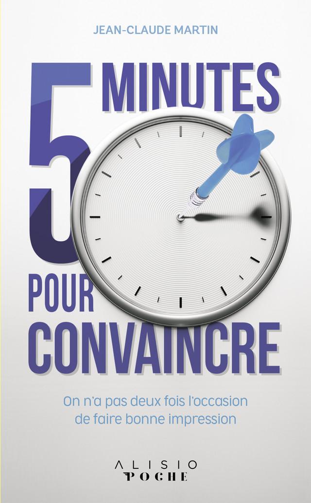 5 minutes pour convaincre - Jean-Claude Martin - Éditions Alisio