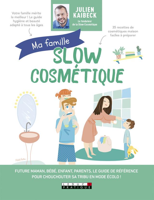 Ma famille Slow cosmétique - Julien Kaibeck - Éditions Leduc Pratique