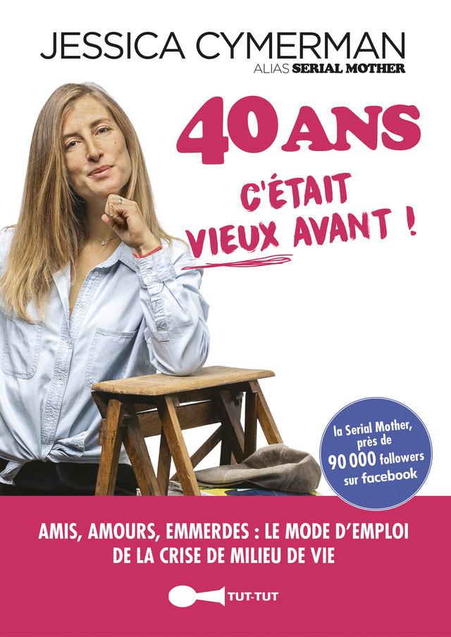40 ans c'était mieux avant - Jessica Cymerman - Éditions Leduc Humour