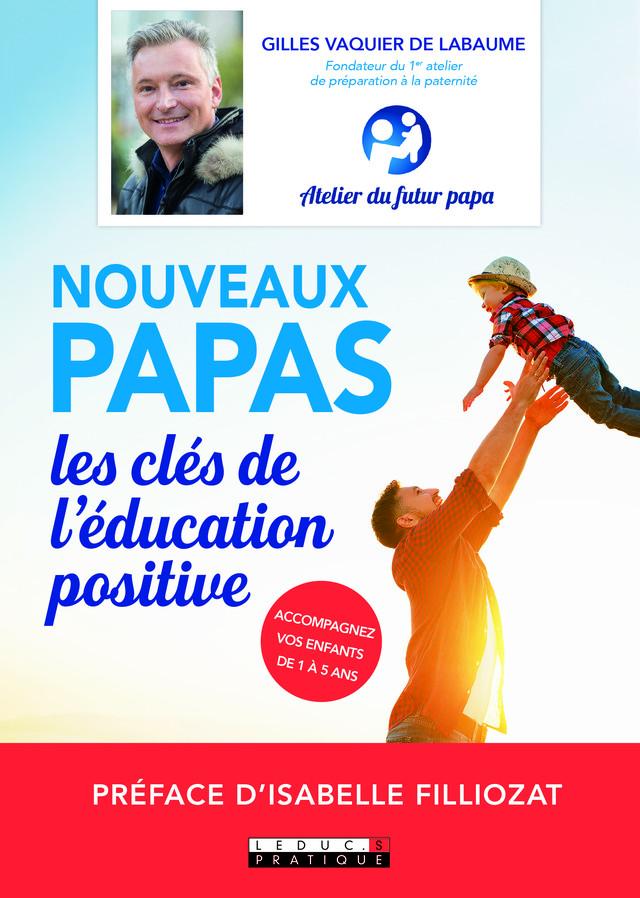 Nouveaux papas, les clés de l'éducation positive - Gilles Vaquier de Labaume - Éditions Leduc Pratique