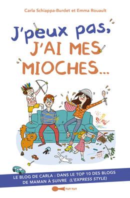 J'peux pas, j'ai mes mioches - Emma Rouault, Carla Schiappa-Burdet - Éditions Leduc Humour