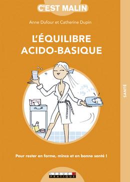 L'équilibre acido-basique, c'est malin  - Catherine Dupin, Anne Dufour - Éditions Leduc
