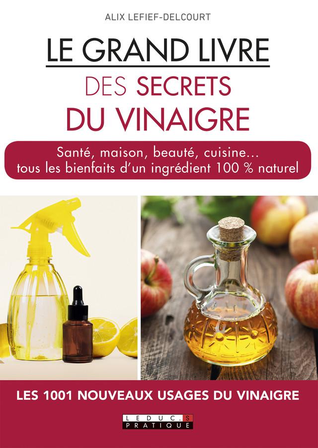 Le grand livre des secrets du vinaigre - Alix Lefief-Delcourt - Éditions Leduc