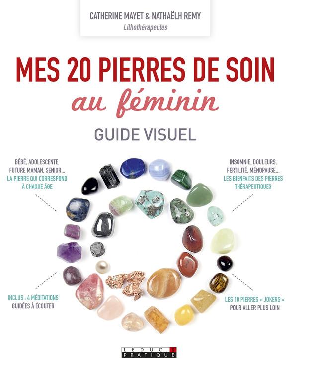 Mes 20 pierres de soin au féminin, guide visuel - Catherine Mayet, Nathaëlh Remy - Éditions Leduc Pratique