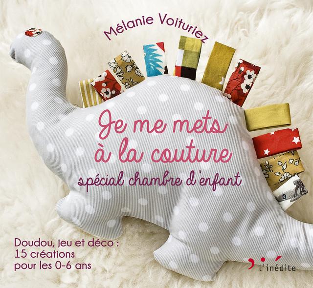 Je me mets à la couture spécial chambre d'enfants 0-6 ans - Mélanie Voituriez - Éditions L'Inédite