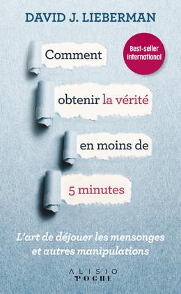 Comment obtenir la vérité en moins de 5 minutes - David J. Lieberman - Éditions Alisio