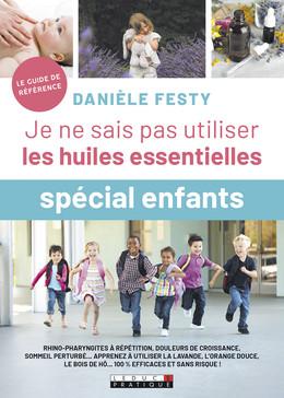 Je ne sais pas utiliser les huiles essentielles spécial enfant - Danièle Festy - Éditions Leduc