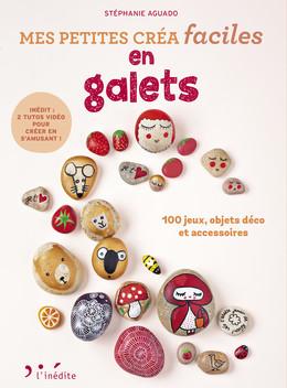 Mes petites créa faciles  en galets - Stéphanie Aguado - Éditions L'Inédite