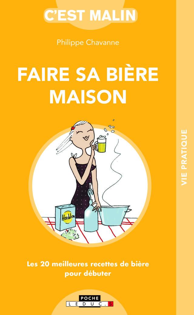 Faire sa bière maison, C'est malin - Philippe Chavanne - Éditions Leduc Pratique