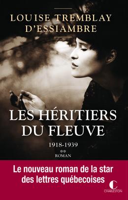 Les héritiers du fleuve - Louise Tremblay d'Essiambre - Éditions Charleston
