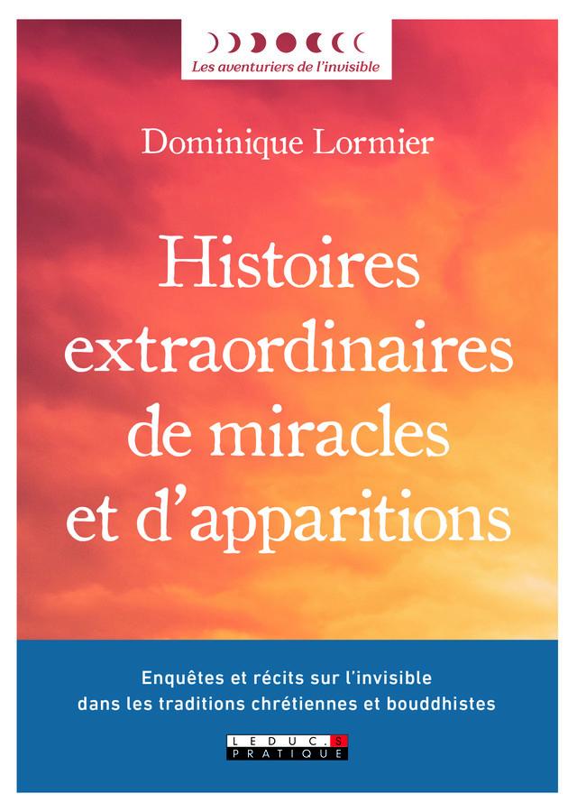 Histoires extraordinaires de miracles et d'apparitions - Dominique Lormier - Éditions Leduc