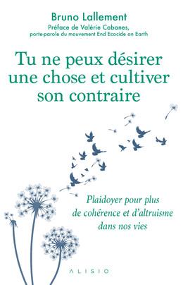 Tu ne peux désirer une chose et cultiver son contraire - Bruno Lallement - Éditions Alisio