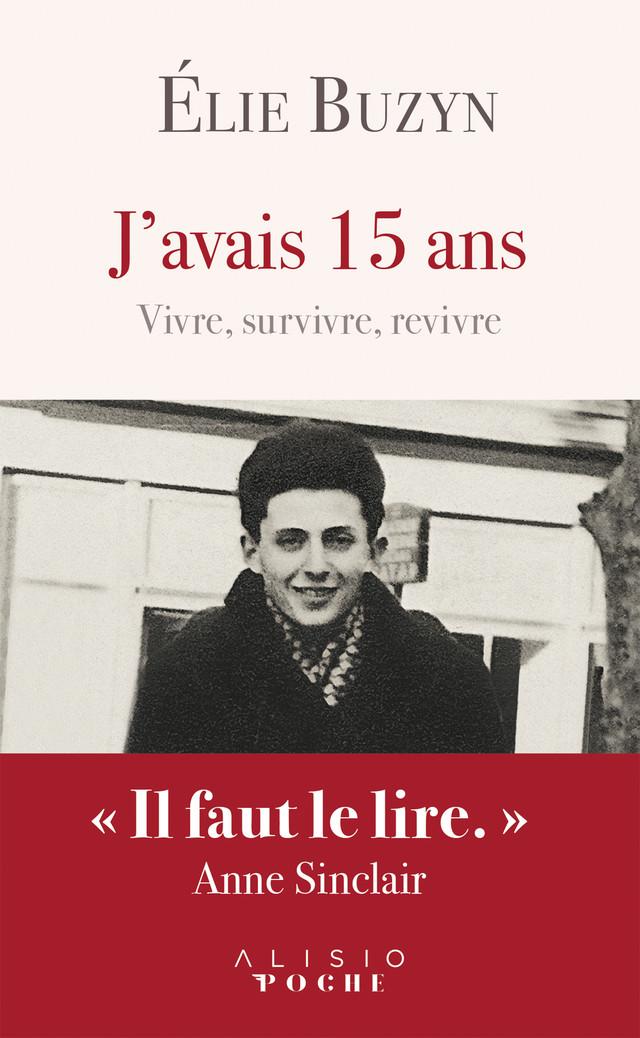 J'avais 15 ans : vivre, survivre, revivre - Élie Buzyn - Éditions Alisio