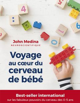 Voyage au cœur du cerveau de bébé - John Medina - Éditions Leduc