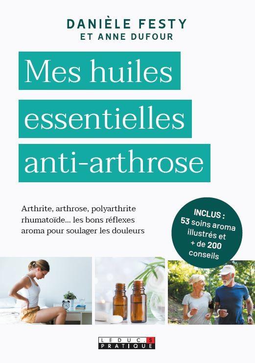 Mes huiles essentielles antiarthrose - Danièle Festy - Éditions Leduc Pratique