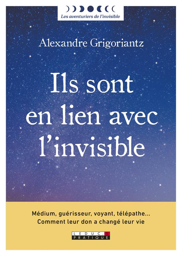 Ils sont en lien avec l'invisible !  - Alexandre Grigoriantz - Éditions Leduc