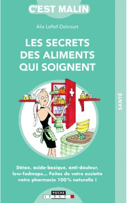 Les secrets des aliments qui soignent - Alix Lefief-Delcourt - Éditions Leduc Pratique